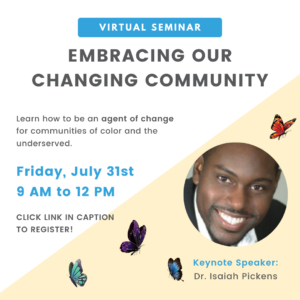 Join us for the 2020 Embracing Our Changing Community Virtual Seminar on Friday, July 31st, from 9 AM to 12 PM, as presented by InterCultural Advocacy Center and featuring keynote speaker Dr. Isaiah Pickins.